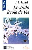 Le judo, école de vie - Budo Editions - 18/05/1993