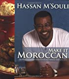 Make It Moroccan: Modern Cuisine from the Place Where the Sun Sets