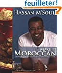 Make It Moroccan: Modern Cuisine from...