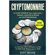 CRYPTOMONNAIE: GUIDE COMPLET pour apprendre à TRADER, INVESTIR, MINER CRYPTOMONNAIES