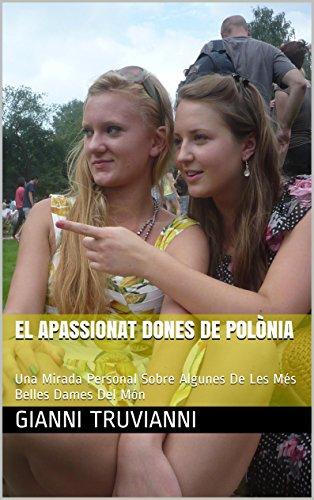 El Apassionat Dones De Polònia: Una Mirada Personal Sobre Algunes De Les Més Belles Dames Del Món (Catalan Edition) por Gianni  Truvianni
