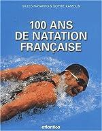 100 Ans de natation française de Gilles Navarro