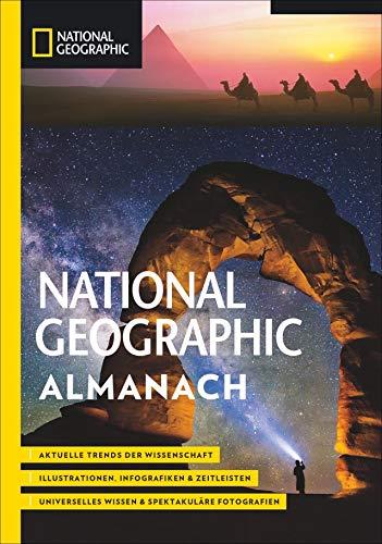 National Geographic Almanach. Aktuelle Trends, Fakten und Weltwissen aus Wissenschaft, Natur, Geschichte und Geographie mit Illustrationen, Karten, Infografiken und Zeitleisten.