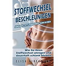 Stoffwechsel beschleunigen: Abnehmen  –  Fett verbrennen  –  dünn bleiben  Wie Sie Ihren Stoffwechsel anregen und dauerhaft schlank bleiben