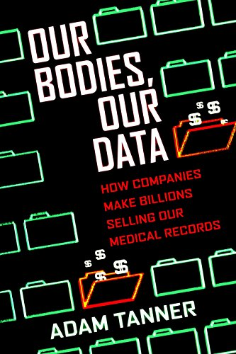 Our Bodies, Our Data: How Companies Make Billions Selling Our Medical Records (English Edition)