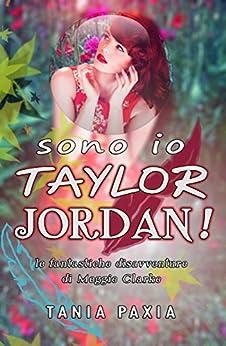 Sono io Taylor Jordan!: Le fantastiche disavventure di Meggie Clarke di [Paxia, Tania]