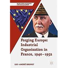 Forging Europe: Industrial Organisation in France 1940–1952