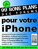 Telecharger Livres 99 bons plans des forums pour votre iPhone (PDF,EPUB,MOBI) gratuits en Francaise