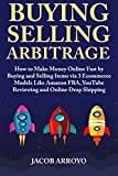 Buying, Selling - Arbitrage : How to Make Money Online Fast by Buying and Selling Items via 3 Ecommerce Models Like Amazon FBA, YouTube Reviewing and Online Drop Shipping (English Edition)
