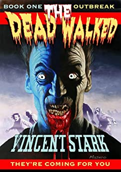 The Dead Walked Book 1: Outbreak by [Stark, Vincent]