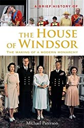 A Brief History of the House of Windsor: The Making of a Modern Monarchy (Brief Histories) by Michael Paterson (2013-05-21)