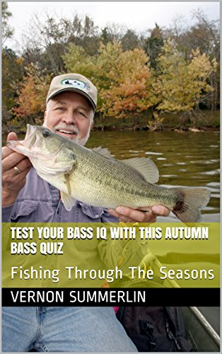 Test your Bass IQ with this Autumn Bass Quiz: Fishing Through The Seasons (Freshwater Fishing Series Book 9) (English Edition)