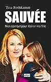 Sauvée, mon combat pour libérer ma fille (Récits, témoignages) - Format Kindle - 9782809816754 - 6,99 €