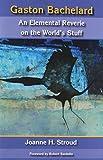 Gaston Bachelard: An Elemental Reverie of the World's Stuff