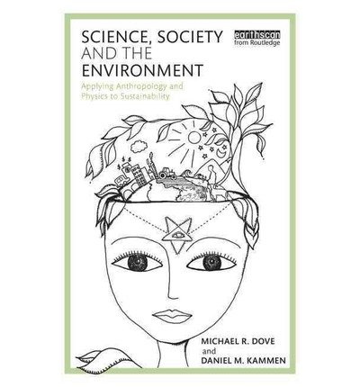 [(Science, Society and the Environment: Applying Anthropology and Physics to Sustainability)] [Author: Michael R. Dove] published on (March, 2015)