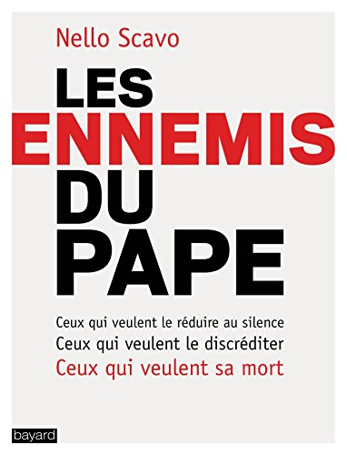 Les ennemis du Pape: Ceux qui veulent le réduire au silence, ceux qui veulent le discréditer, ceux qui veulent sa mort