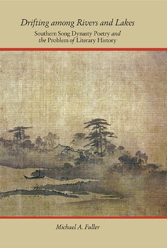 Drifting among Rivers and Lakes - Southern Song Dynasty Poetry and the Problem of Literary History (Harvard-Yenching Institute Monograph, Band 86)