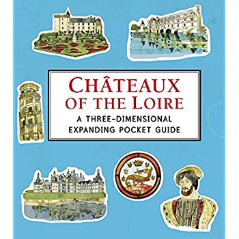 Châteaux Of The Loire: A Three-Dimensional Expanding Pocket Guide [Lingua Inglese]
