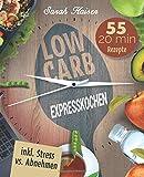 Low Carb Expresskochen: Das Kochbuch für Beschäftigte und Faule - 55 leckere 20 Minuten-Rezepte und wertvolle Tipps zum Zeit sparen (inkl. Bonus: Stress vs. Abnehmen)