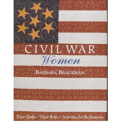 [Civil War Women. Their Quilts, Their Roles & Activities for Re-Enactors - Print on Demand Edition[ CIVIL WAR WOMEN. THEIR QUILTS, THEIR ROLES & ACTIVITIES FOR RE-ENACTORS - PRINT ON DEMAND EDITION ] By Brackman, Barbara ( Author )Apr-01-2010 Paperback