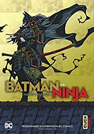 Batman Ninja, tome 1 par Masato Hisa