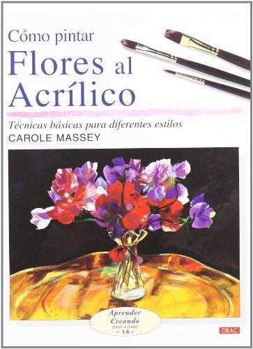 CÓMO PINTAR FLORES AL ACRÍLICO (Aprender Creando) por Carole Massey