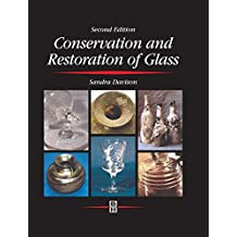 Conservation and Restoration of Glass (Butterworth-Heinemann series in conservation and museology)