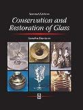 Conservation and Restoration of Glass (Butterworth-Heinemann series in conservation a...
