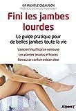 Fini les jambes lourdes - Le guide pratique pour de belles jambes toute la vie
