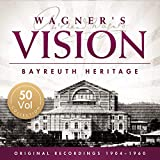 Wagner's Vision - Bayreuth Heritage -