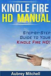 Kindle Fire HD Manual: Step-by-Step Guide to Your Kindle Fire HD! (English Edition)