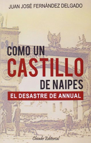 Como Un Castillo De Naipes. El Desastre De Annual (Viajes en la ficción)