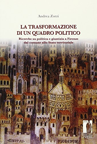 La trasformazione di un quadro politico. Ricerche su politica e giustizia a Firenze dal comune allo stato territoriale