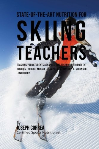 State-Of-The-Art Nutrition for Skiing Teachers: Teaching Your Students Advanced RMR Techniques to Prevent Injuries, Reduce Muscle Cramps, and Develop a Stronger Lower Body por Joseph Correa (Certified Sports Nutritionist)