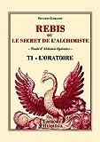 Rebis ou le secret de l'alchimiste T1 - L'Oratoire: Traité d'alchimie opérative