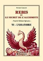 Rebis ou le secret de l'alchimiste T1 - Traité d'alchimie opérative de Séverin Lobanov