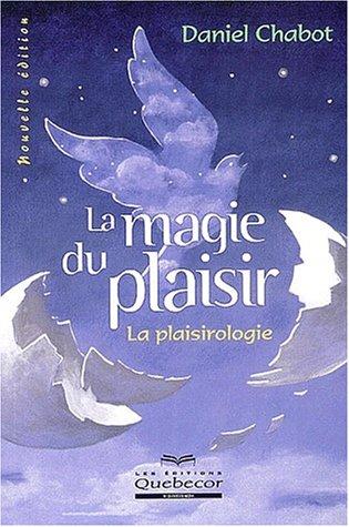 La magie du plaisir : La plaisirologie par Daniel Chabot