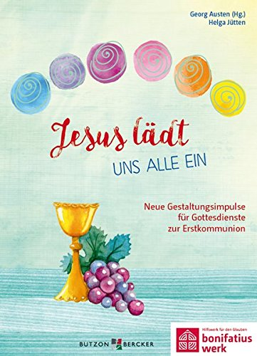 Jesus lädt uns alle ein: Neue Gestaltungsimpulse für Gottesdienste zur Erstkommunion