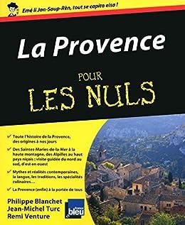 La Provence Pour les Nuls par [TURC, Jean-Michel, VENTURE, Remi, BLANCHET, Philippe]