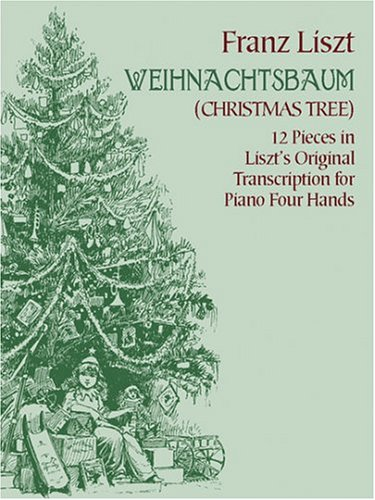 Weihnachtsbaum (Christmas Tree: 12 Pieces in Liszt\'s Original Transcription for Piano Four Hands