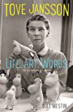 Tove Jansson Life, Art, Words: The Authorised Biography