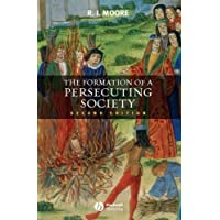 The Formation of a Persecuting Society: Authority And Deviance in Western Europe, 950-1250