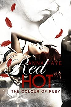 Red Hot - The colour of Ruby (Una storia di passione) di [Faye, Anna]