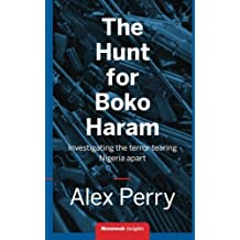 The Hunt for Boko Haram: Investigating the Terror tearing Nigeria apart by Alex Perry (2014-09-19)
