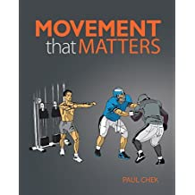 Movement That Matters: A Practical Approach To Developing Optimal Functional Movement Skills by Paul Chek (2011-11-08)
