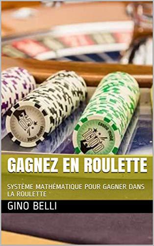Couverture du livre GAGNEZ EN ROULETTE : SYSTÈME MATHÉMATIQUE POUR GAGNER DANS LA ROULETTE