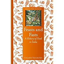 Feasts and Fasts: A History of Food in India (Foods and Nations) by Colleen Taylor Sen (2015-02-15)