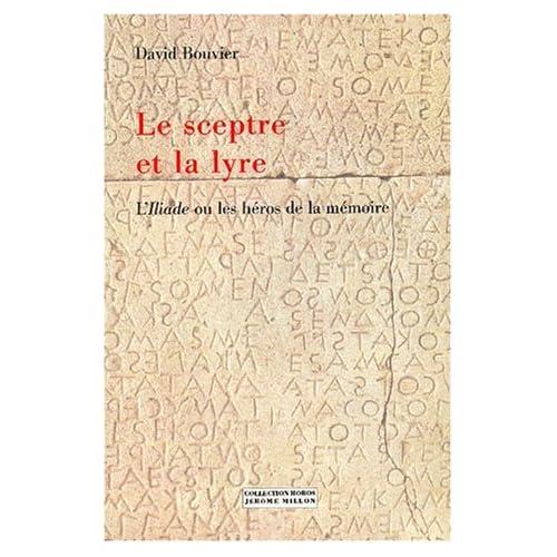Le Sceptre et la Lyre : L'Iliade ou les héros de la mémoire