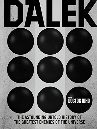 Doctor Who: Dalek: The Astounding Untold History of the Greatest Enemies of the Universe por George Mann