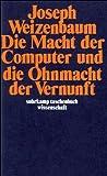 Die Macht der Computer und die Ohnmacht der Vernunft (suhrkamp taschenbuch wissenschaft, Band 274)